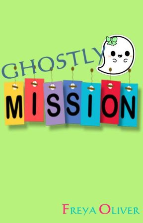 Ghostly Mission by freyaoliver