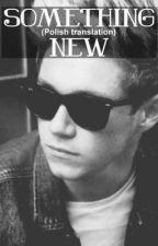 Something New (Niall Horan FanFiction - Polish) by zlotebutyHeriego