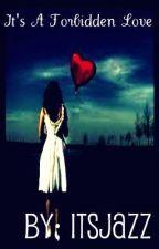 It's a forbidden love by ItsJazz