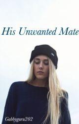 His Unwanted Mate by gabbyguru202