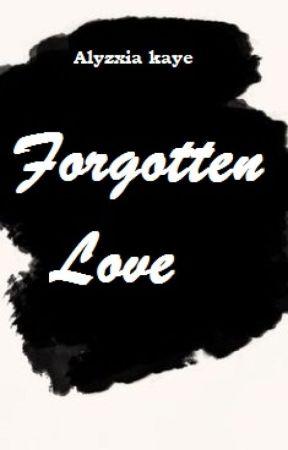Forgotten Love by alyzxia_kaye
