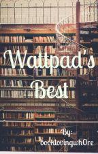 Wattpad's Best by booklovingwh0re