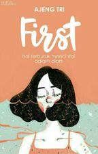 FIRST (Hal Terburuk Mencintai Dalam Diam) by Ajengggt