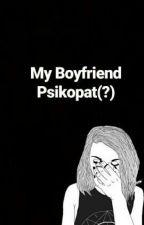 My Boyfriend Psikopat (?) by tisyahsyah01