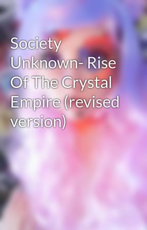 Society Unknown- Rise Of The Crystal Empire (revised version) by SorayaLucas9