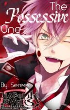 The possessive one. Ayato X reader (DIABOLIK LOVERS FANFIC) by Serees