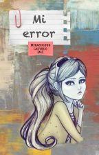 [En edición] Mi error [Adriloe|Nathloé|Adrinette] by his-bugaboo