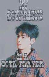 My Boyfriend Is a Dota Player  by Chiana0901