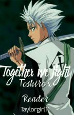 Together We Fight / Toshiro X Reader by Taylorgirl11