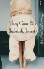 They Own Me (bxbxbxb, Incest) by submissivehaz