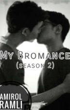 MY BROMANCE (SEASON II) by Jejaka_Hitam