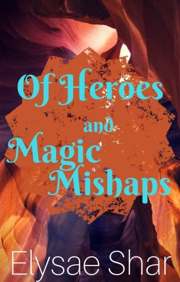 Of Heroes and Magic Mishaps