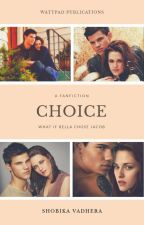 Choice: What if Bella chose Jacob {On Hold} by ShobikaVadhera