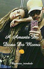 A Amante Do Dono Do Morro👊 by erica_trindade