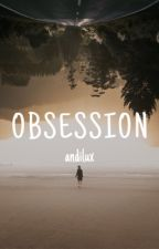 Obsession by andilux_