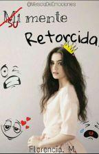 Su Mente Retorcida -COMPLETA ♥ by MesclaDeEmociones