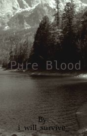 Pure Blood by i_will_survive_