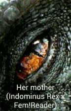Her mother (Indominus Rex x Fem!Reader) by Cuddly_BTcH