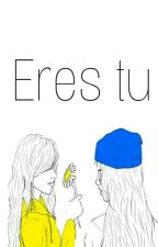Eres Tu  by camila_indiscreta