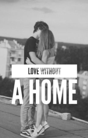 Love without a home (COMPLETE) by _SeliinX_