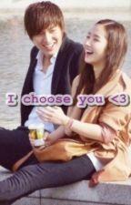 I choose you. <3 by cessmarasigan