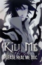 Kill Me And Please Heal Me Doc. ¦ SasuNaru ¦ SasukexNaruto by TiseLive