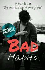 Bad Habits #READINT2017 by -rainbowUnicorn-