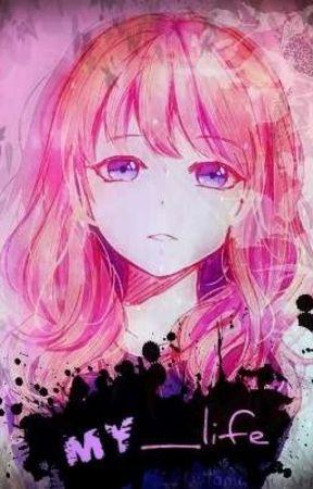 My Life by Ana_Anime_Fan_Girl