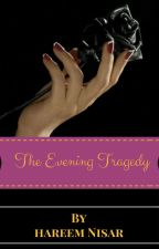 The Evening Tragedy by ihareemnisar