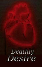 Deathly Desire *english* by theperksofbeingsina