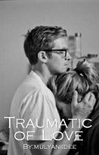 Traumatic of Love by mulyaniidee