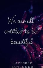 We are all entitled to be beautiful-EDITING! by Lavender_Lovegood
