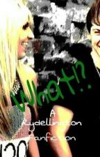 What!? - A Rydellington Fanfiction by shadyfoxxxx