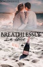 Breathlessly In Love by xbookwormx12