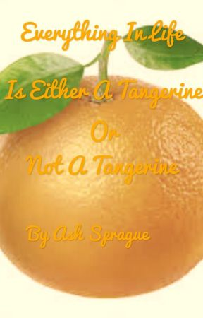 Everything In Life Is Either A Tangerine Or Not A Tangerine  by Shamuspru