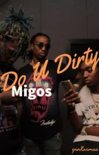 Do U Dirty. [Migos] |•ON HOLD•| by KarmaaTsunami