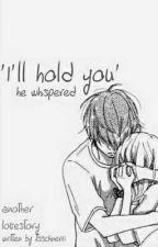 I'll hold you [Maudado FF] by schnerri_