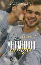 Meu Melhor Amigo - Livro 2 (Romance gay) by nicodiangwlo