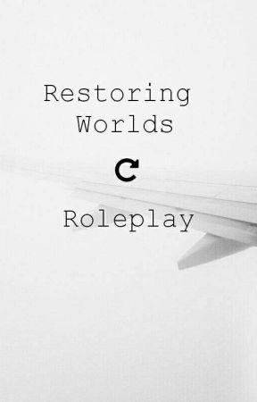 Restoring Worlds (Roleplay) by -ataraki