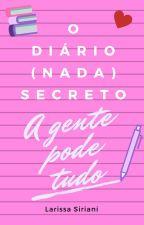 O Diário (nada) Secreto - vol. 1 by LarissaSiriani