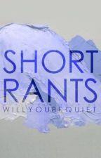 Short Rants by willyoubequiet
