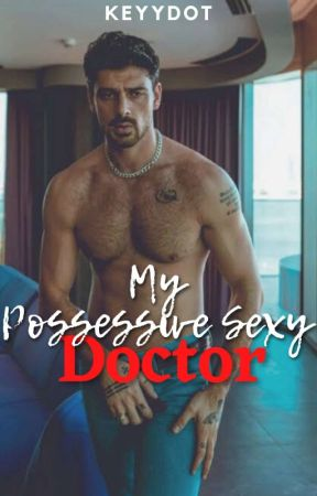 My Possessive Sexy Doctor (Possessive Series #3) - Wattpad