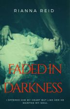 Faded In Darkness (ON HOLD) by Softie113123