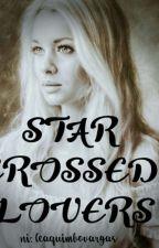 STAR CROSSED LOVERS(COMPLETED) by SenyoritaLea