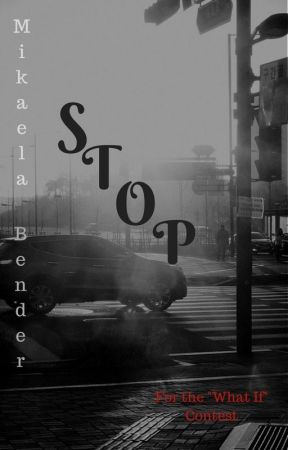"Stop *For the ""What If"" Contest* by MikaelaBender"