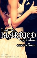 I met--- no, MARRIED a jerk whose name is SEVEN (fanfic) by kutingwoman