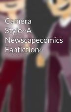 Camera Style~A Newscapecomics Fanfiction~ by BlosomJellyBelly