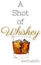 A Shot of Whiskey by AlethiaMith