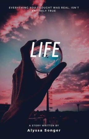 Life by AlyssaSonger