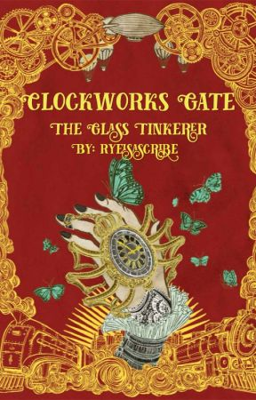 Clockworks Gate: The Glass Tinkerer by ryeisascribe